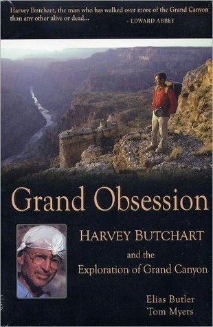 Grand Obsession - Harvey Butchart and the Exploration of Grand Canyon